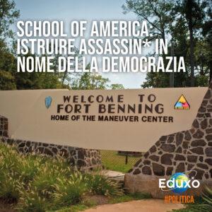 Read more about the article School of America: istruire assassin* in nome della Democrazia