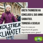 Read more about the article Greta Thunberg ha concluso il suo anno sabbatico e tornerà a scuola! Ecco le cose più importanti di questo importante anno green!