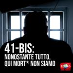 41-BIS: NONOSTANTE TUTTO, QUI MORTI NON SIAMO