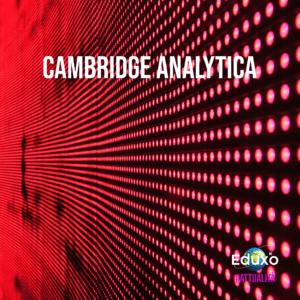 Cambdrige Analytica: lo scandalo