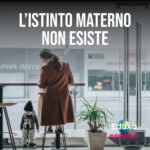Read more about the article L'istinto materno non esiste!