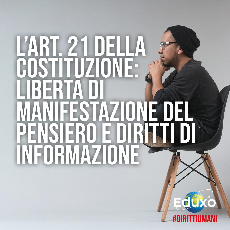 L'Art. 21 della Costituzione: libertà di manifestazione del pensiero e diritti di informazione