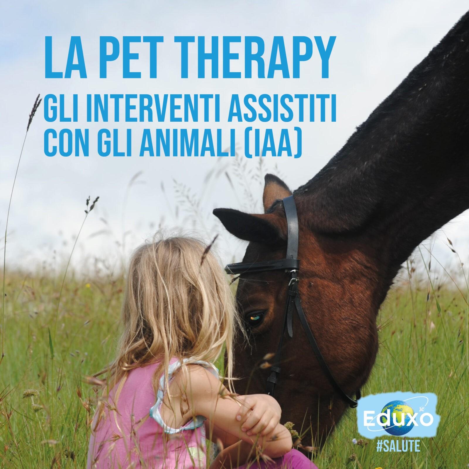 LA PET THERAPY – GLI INTERVENTI ASSISTITI CON GLI ANIMALI (IAA)