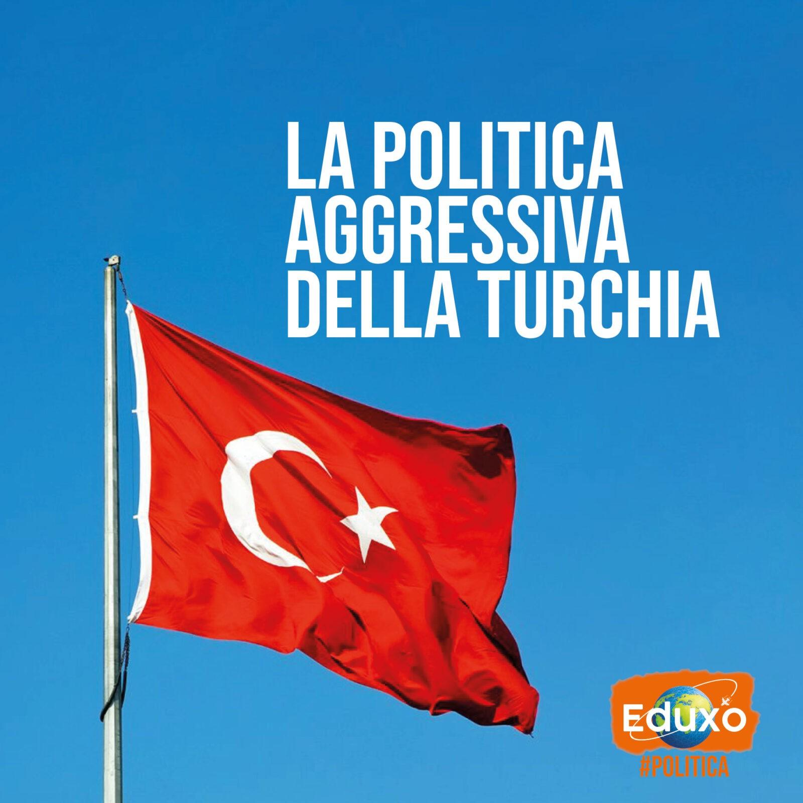 You are currently viewing La politica aggressiva della Turchia