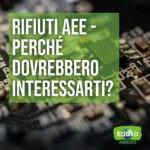 Read more about the article Rifiuti AEE, perchè dovrebbero interessarti?