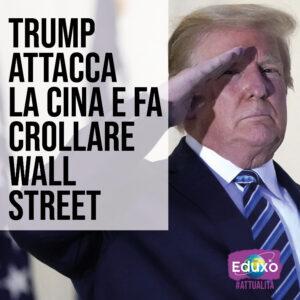 Trump attacca la Cina e fa crollare Wall Street