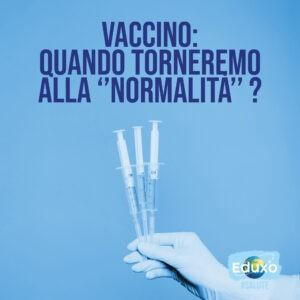 Read more about the article Vaccino, quando torneremo alla normalità?