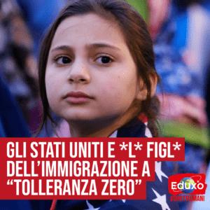 """Read more about the article Gli Stati Uniti e *l* figl* dell'immigrazione a """"tolleranza zero"""""""