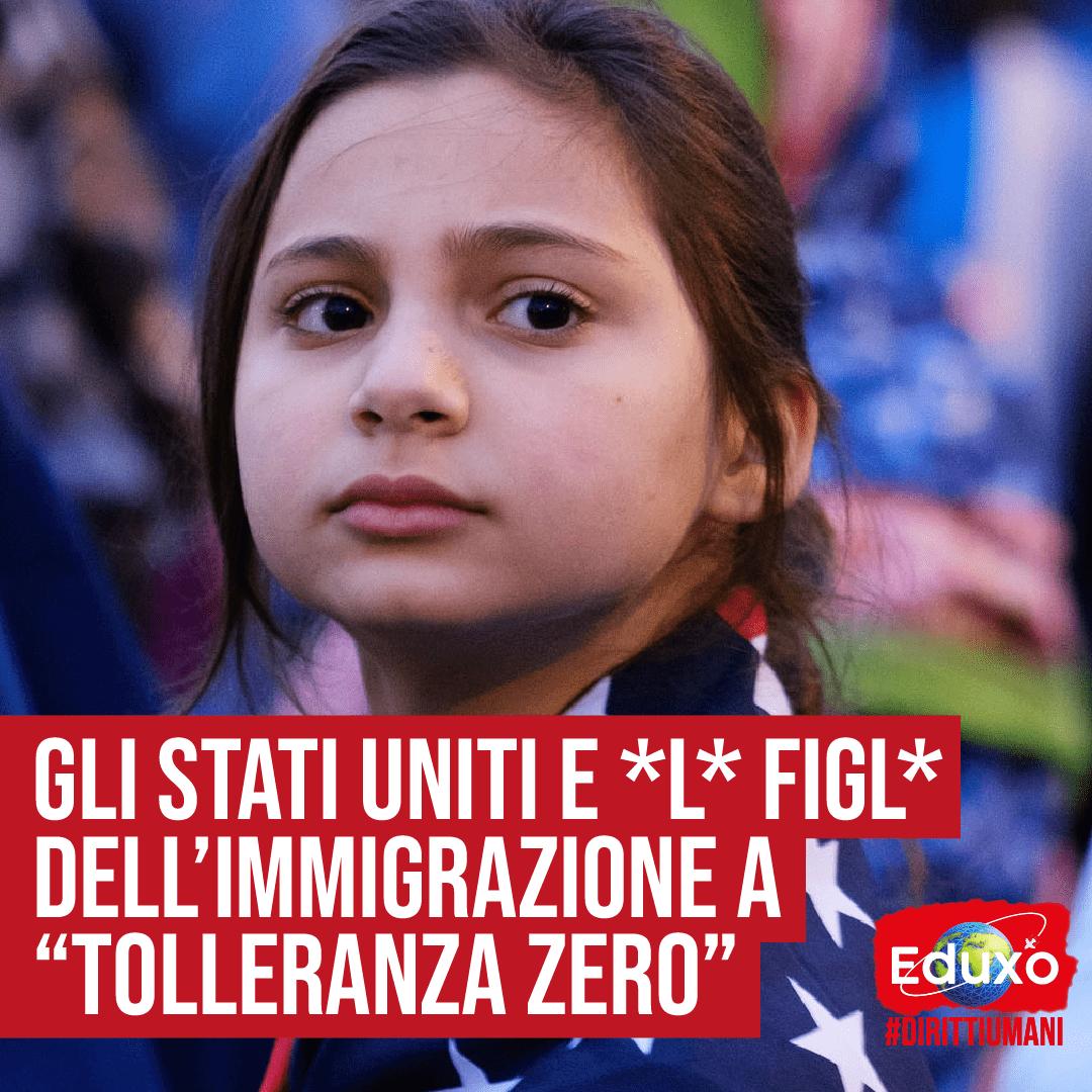 """Gli Stati Uniti e *l* figl* dell'immigrazione a """"tolleranza zero"""""""