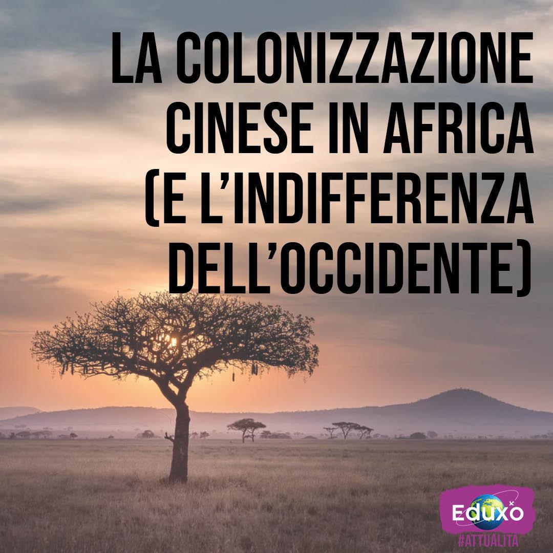 You are currently viewing La colonizzazione cinese in Africa (e l'indifferenza dell'Occidente)