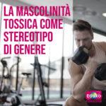 Read more about the article La mascolinità come stereotipo di genere (mascolinità tossica)
