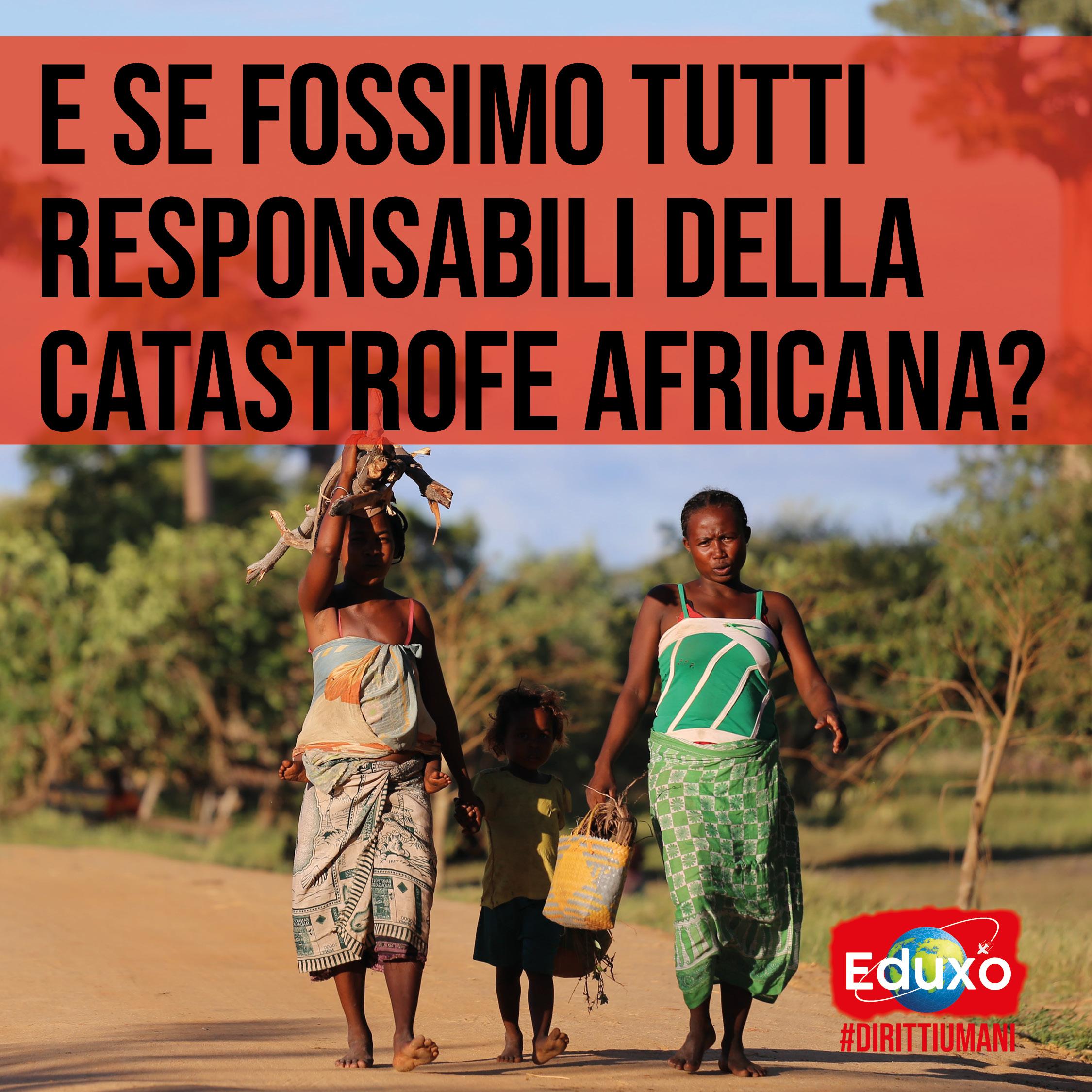 You are currently viewing E SE FOSSIMO TUTT* RESPONSABILI DELLA CATASTROFE AFRICANA?