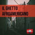 Read more about the article Il ghetto degli afroamericani
