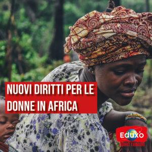 Read more about the article Nuovi diritti delle donne in Africa