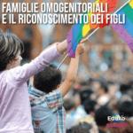 Read more about the article Famiglie omogenitoriali e il riconoscimento dei figli
