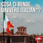 Cosa ci rende davvero italian*?