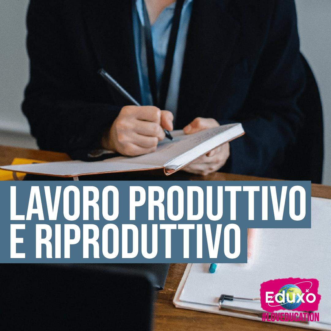You are currently viewing Lavoro produttivo e riproduttivo