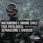 Read more about the article MATRIMONIO E UNIONE CIVILE. FASE PATOLOGICA: SEPARAZIONE E DIVORZIO