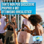 Read more about the article Tanto non può succedere proprio a me! Ottimismo irrealistico