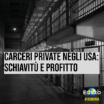 Carceri private USA: schiavitù e profitto