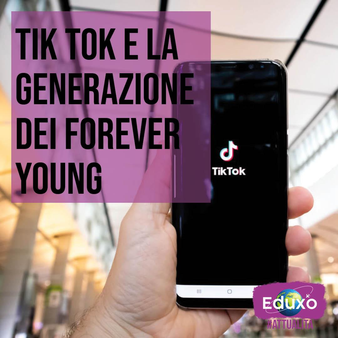 Tik tok e la generazione dei forever young
