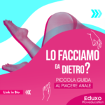 Read more about the article Lo facciamo da dietro? Piccola guida al piacere anale