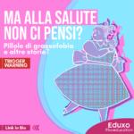 """Read more about the article """"Ma alla salute non ci pensi?"""" Pillole di grassofobia e altre storie"""