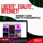 LIBERTE', EGALITE', INTERNET! INTERNET COME DIRITTO FONDAMENTALE