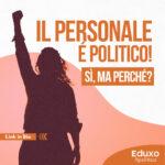 Read more about the article Il personale è politico! Sì, ma perché?