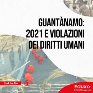 Read more about the article Guantànamo: 2021 e violazioni dei diritti umani