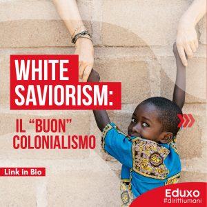 """Read more about the article WHITE SAVIORISM: IL """"BUON"""" COLONIALISMO"""