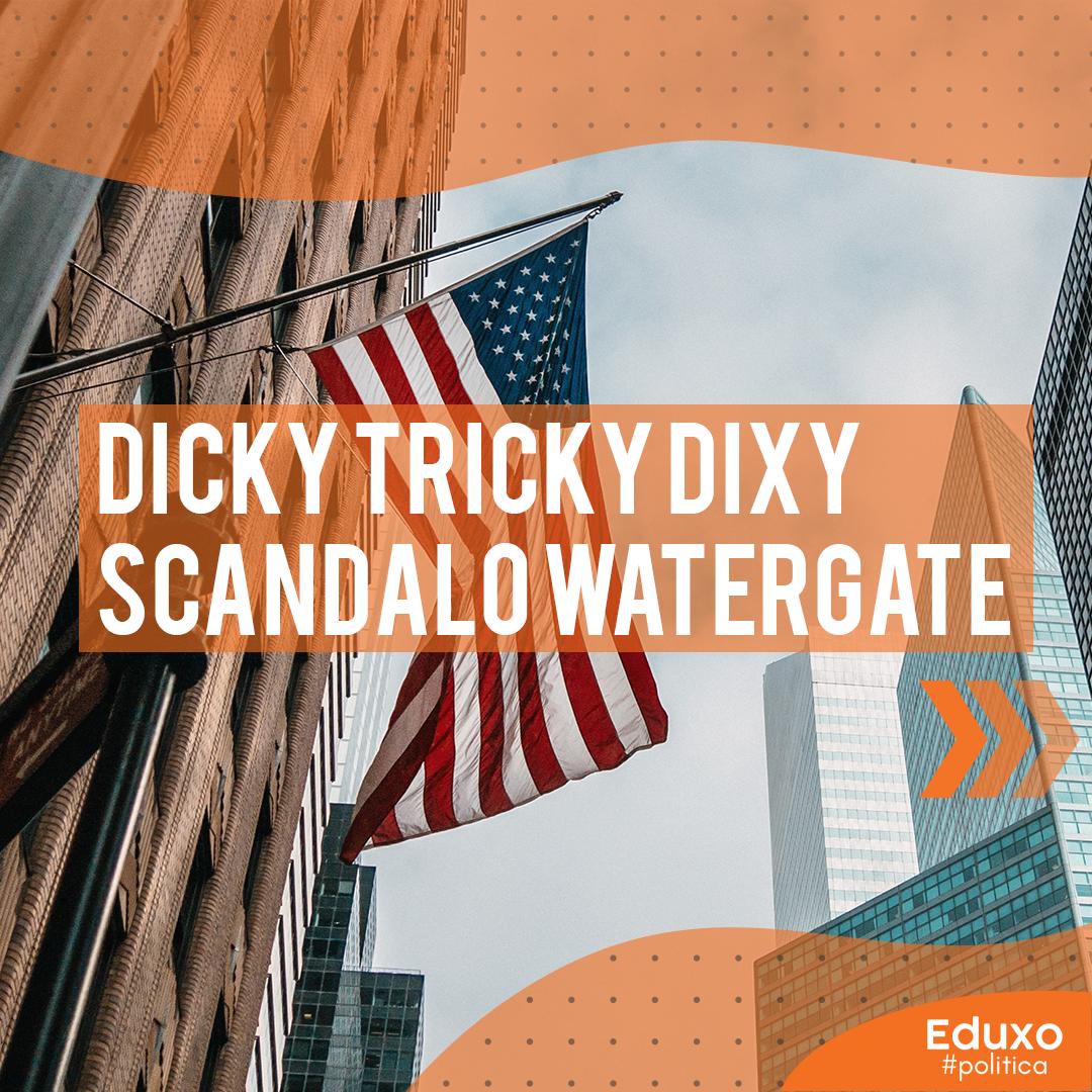 Dicky Tricky Dixy – Scandalo Watergate